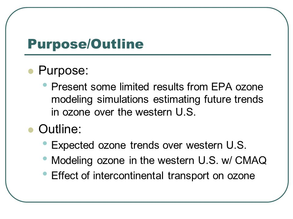 Purpose/Outline Purpose: Present some limited results from EPA ozone modeling simulations estimating future trends in ozone over the western U.S.