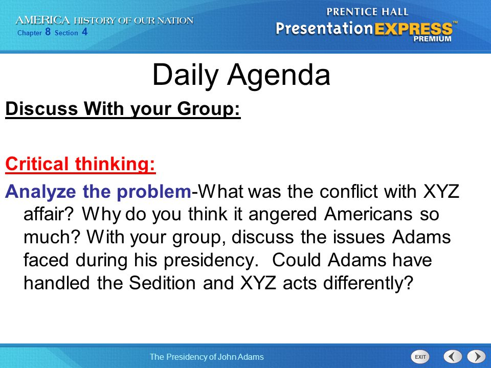 Chapter 8 Section 4 The Presidency of John Adams Daily Agenda Discuss With your Group: Critical thinking: Analyze the problem-What was the conflict wi