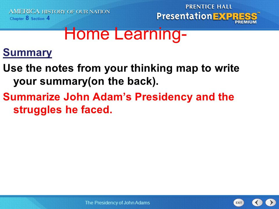 Chapter 8 Section 4 The Presidency of John Adams Home Learning- Summary Use the notes from your thinking map to write your summary(on the back). Summa