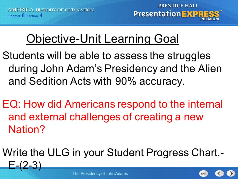 Chapter 8 Section 4 The Presidency of John Adams Objective-Unit Learning Goal Students will be able to assess the struggles during John Adam's Preside