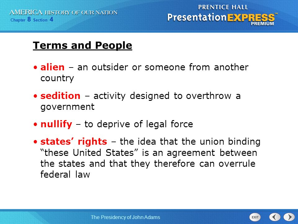 Chapter 8 Section 4 The Presidency of John Adams Terms and People alien – an outsider or someone from another country sedition – activity designed to