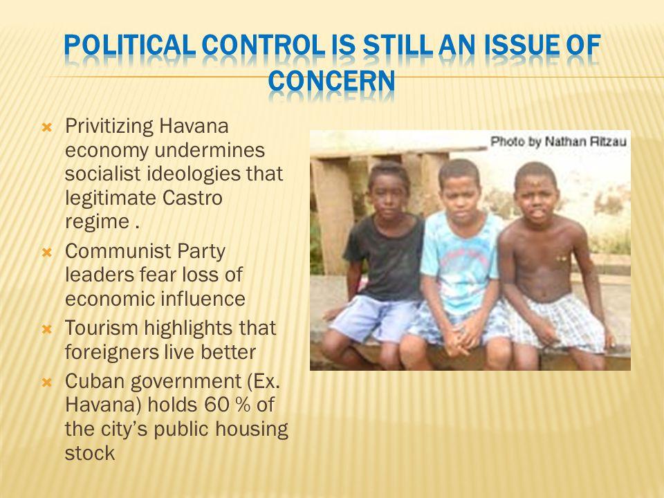  Privitizing Havana economy undermines socialist ideologies that legitimate Castro regime.