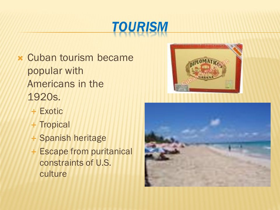  Cuban tourism became popular with Americans in the 1920s.