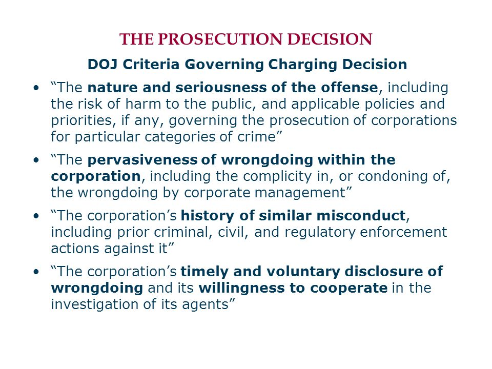 "THE PROSECUTION DECISION DOJ Criteria Governing Charging Decision ""The nature and seriousness of the offense, including the risk of harm to the public"