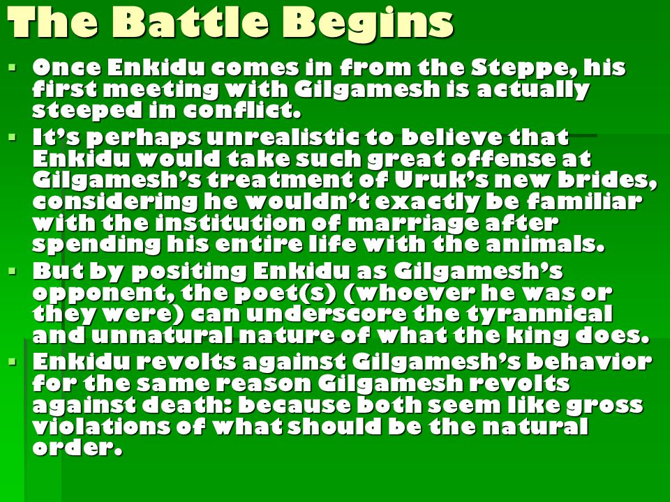  Once Enkidu comes in from the Steppe, his first meeting with Gilgamesh is actually steeped in conflict.