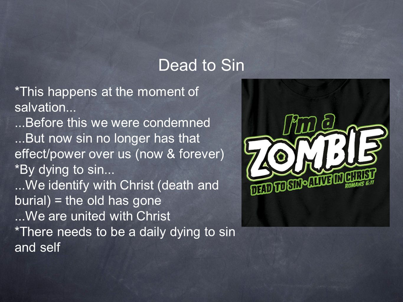 Dead to Sin *This happens at the moment of salvation......Before this we were condemned...But now sin no longer has that effect/power over us (now & f