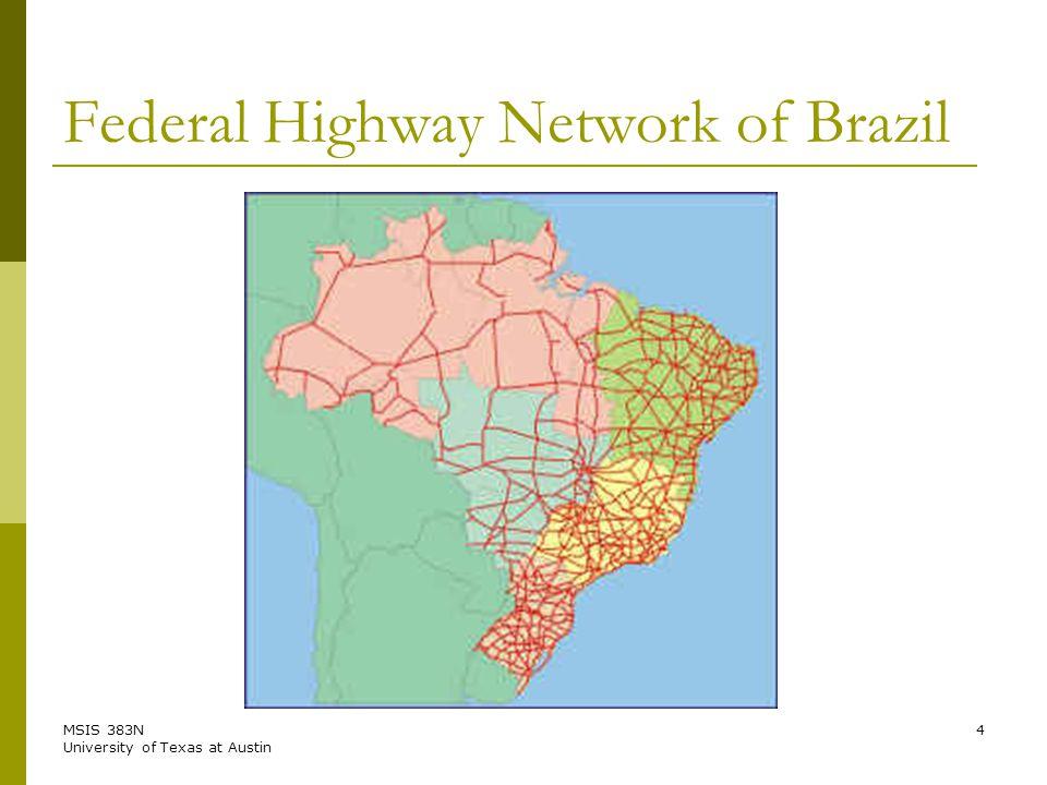 MSIS 383N University of Texas at Austin 4 Federal Highway Network of Brazil