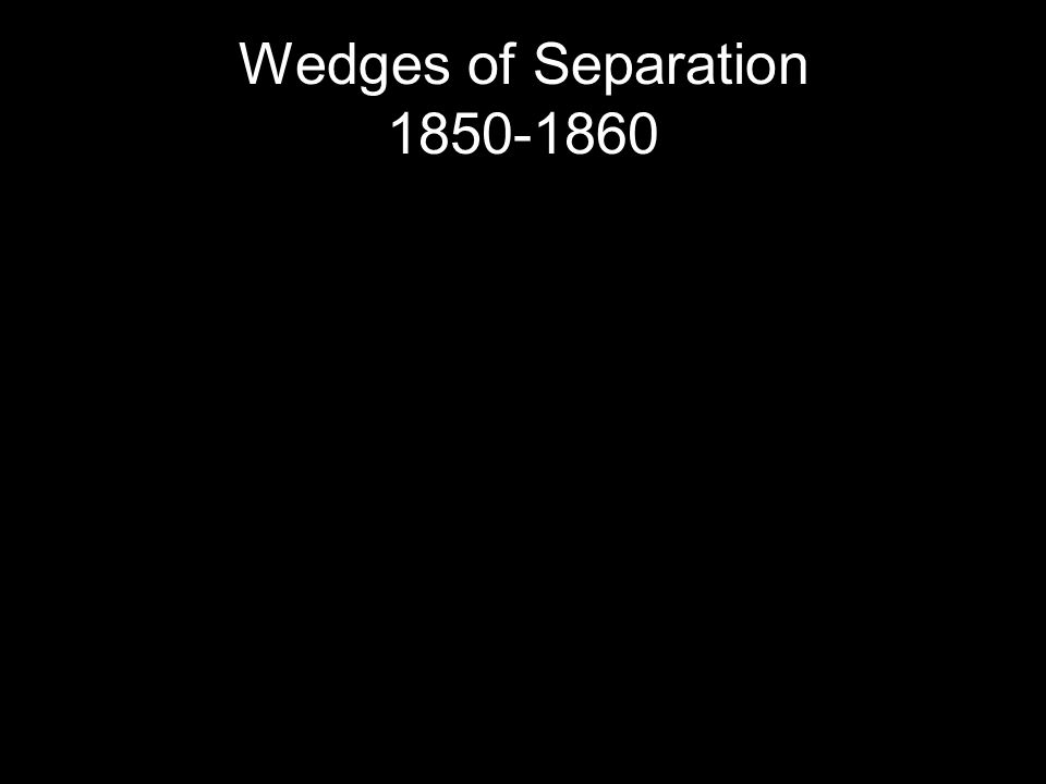 Wedges of Separation 1850-1860