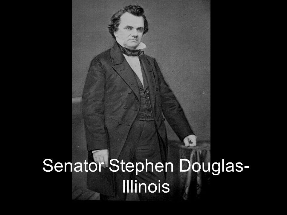 Senator Stephen Douglas- Illinois