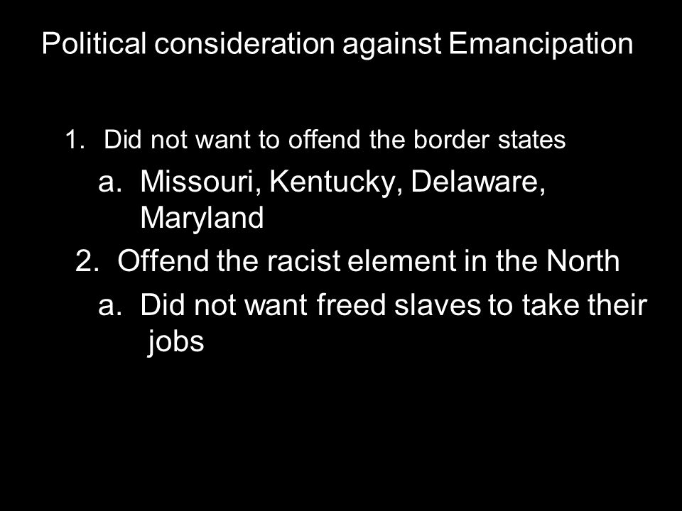 Political consideration against Emancipation 1.Did not want to offend the border states a.