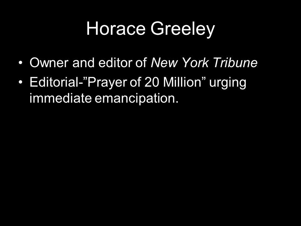 Horace Greeley Owner and editor of New York Tribune Editorial- Prayer of 20 Million urging immediate emancipation.