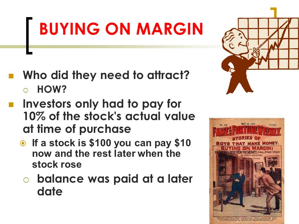 BUYING ON MARGIN Who did they need to attract. HOW.