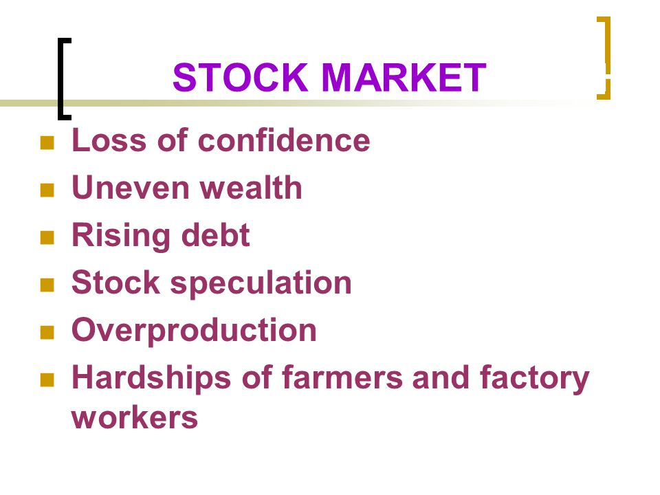STOCK MARKETCRASH Loss of confidence Uneven wealth Rising debt Stock speculation Overproduction Hardships of farmers and factory workers