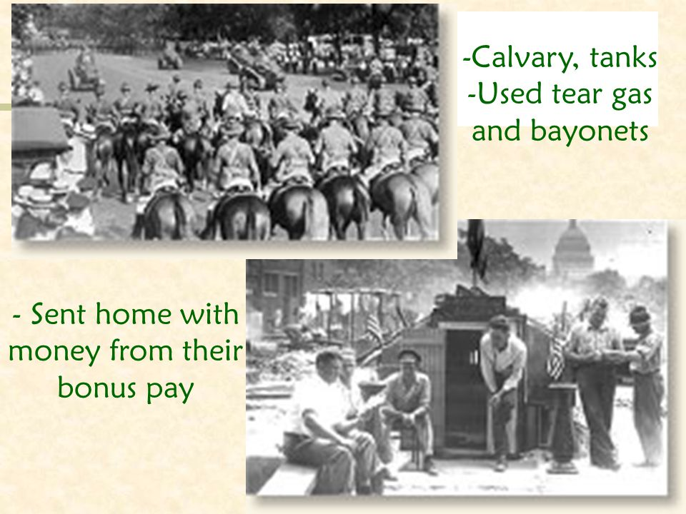 - Sent home with money from their bonus pay -C-Calvary, tanks -U-Used tear gas and bayonets