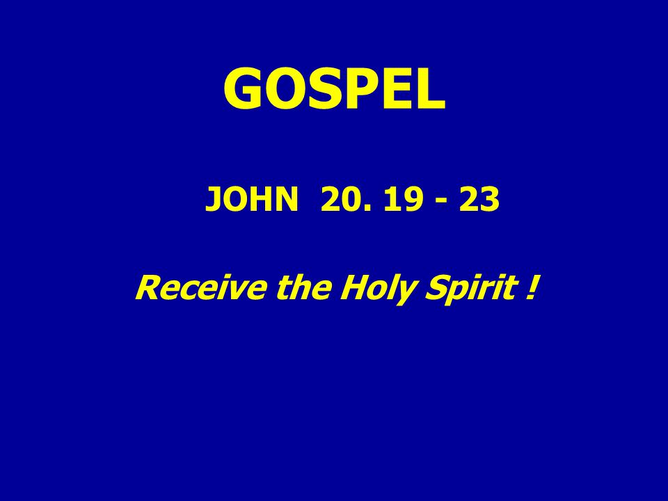 GOSPEL JOHN 20. 19 - 23 Receive the Holy Spirit !