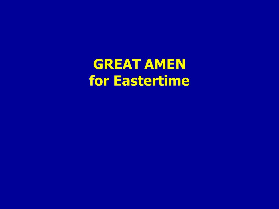 GREAT AMEN for Eastertime