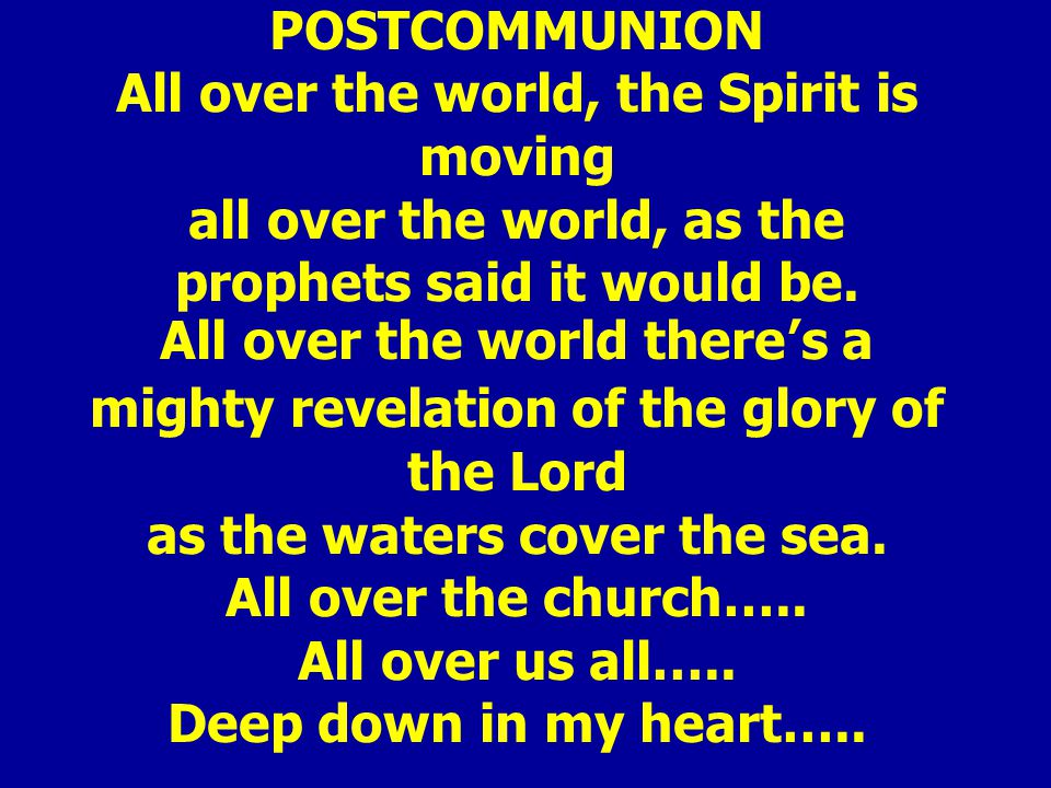 POSTCOMMUNION All over the world, the Spirit is moving all over the world, as the prophets said it would be.