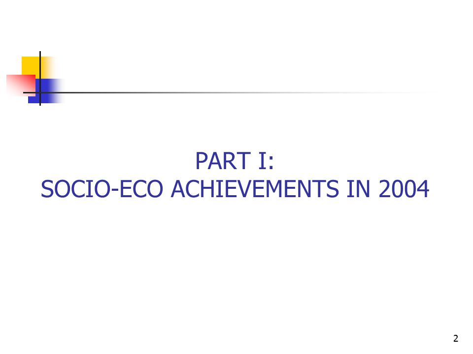 2 PART I: SOCIO-ECO ACHIEVEMENTS IN 2004