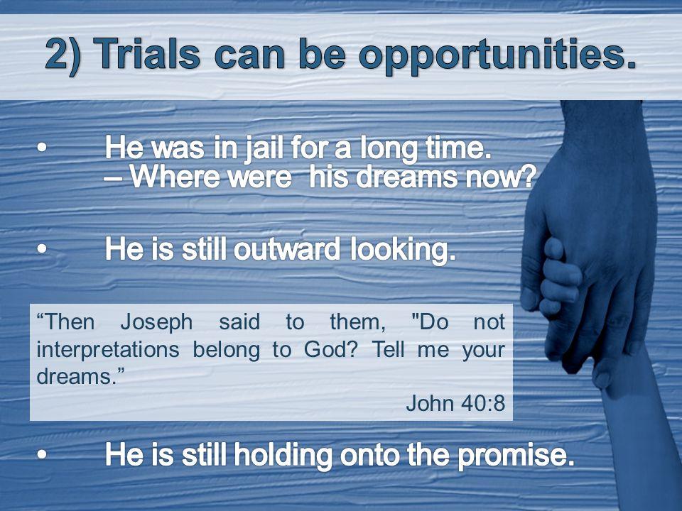 Then Joseph said to them, Do not interpretations belong to God? Tell me your dreams. John 40:8