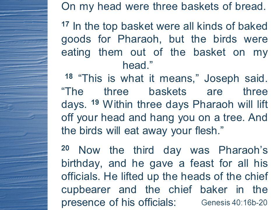 On my head were three baskets of bread.
