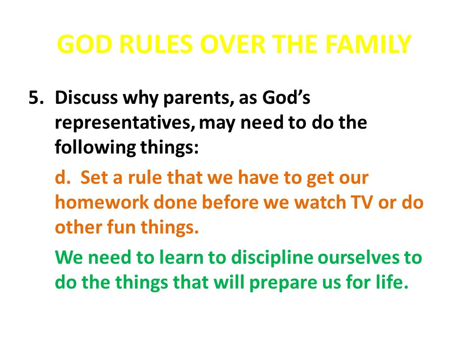 GOD RULES OVER THE FAMILY 5.Discuss why parents, as God's representatives, may need to do the following things: d.