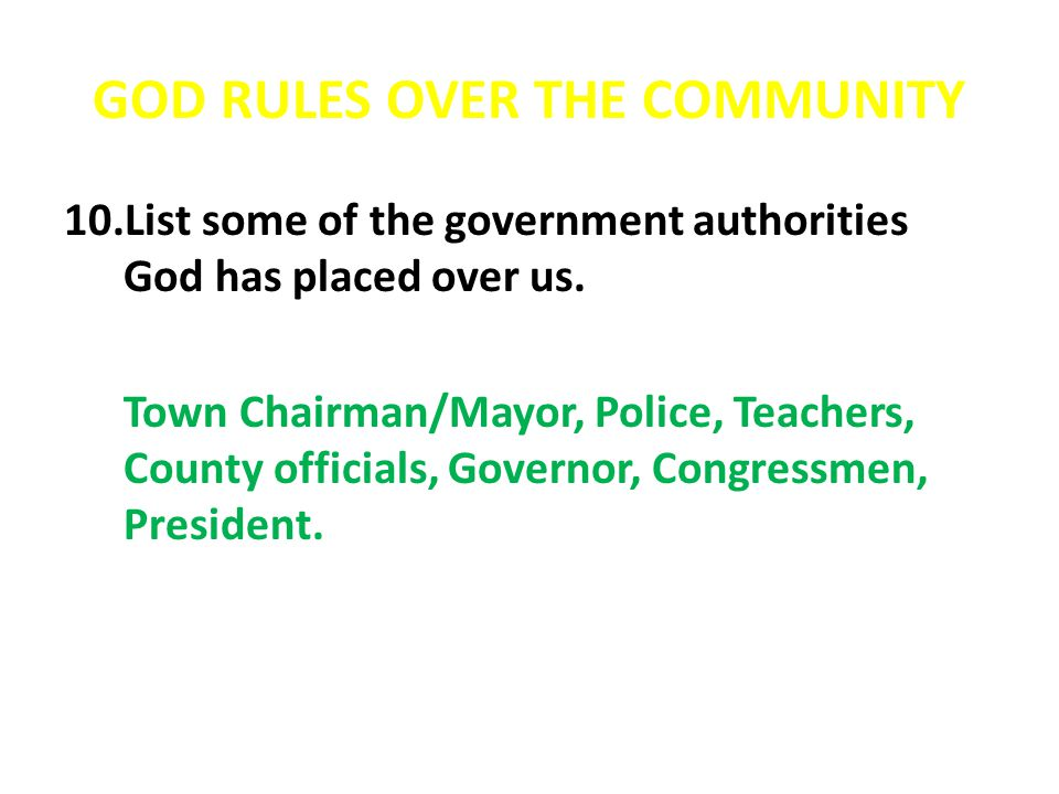 GOD RULES OVER THE COMMUNITY 10.List some of the government authorities God has placed over us.