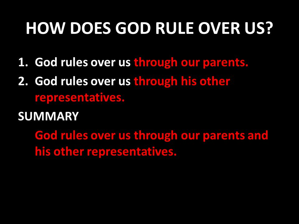 HOW DOES GOD RULE OVER US. 1.God rules over us through our parents.