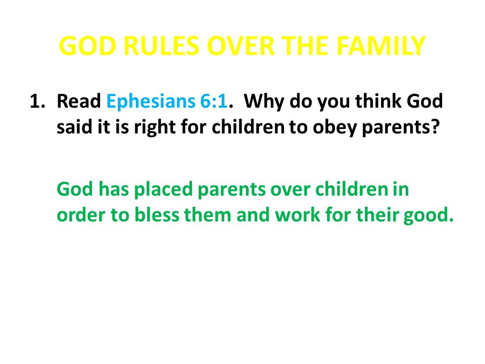 GOD RULES OVER THE FAMILY 5.Discuss why parents, as God's representatives, may need to do the following things: e.