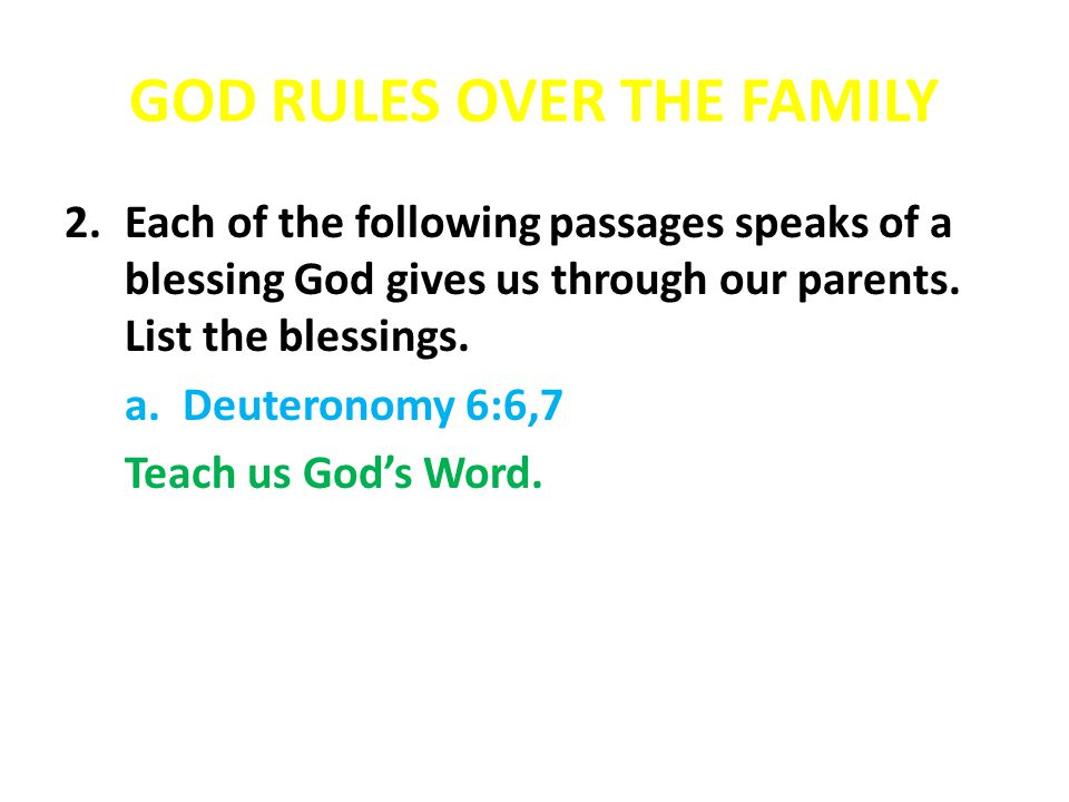 GOD RULES OVER THE FAMILY 5.Discuss why parents, as God's representatives, may need to do the following things: f.