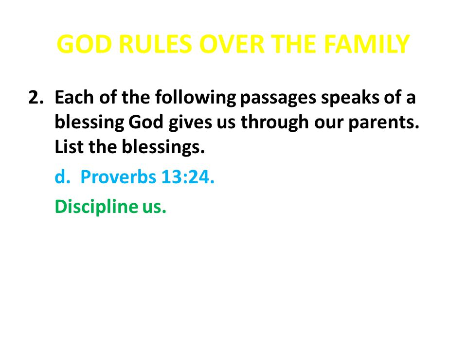 GOD RULES OVER THE FAMILY 2.Each of the following passages speaks of a blessing God gives us through our parents.