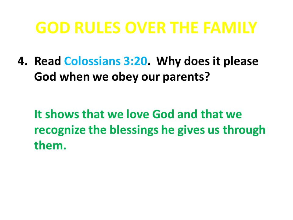 GOD RULES OVER THE FAMILY 4.Read Colossians 3:20. Why does it please God when we obey our parents.