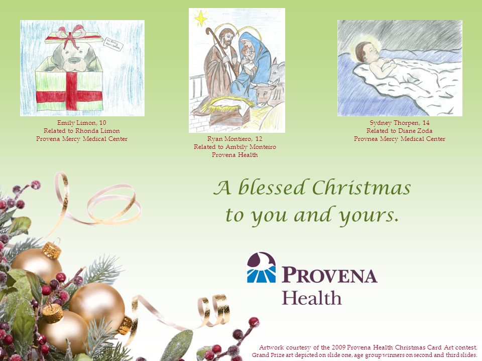 A blessed Christmas to you and yours. Artwork courtesy of the 2009 Provena Health Christmas Card Art contest. Grand Prize art depicted on slide one, a