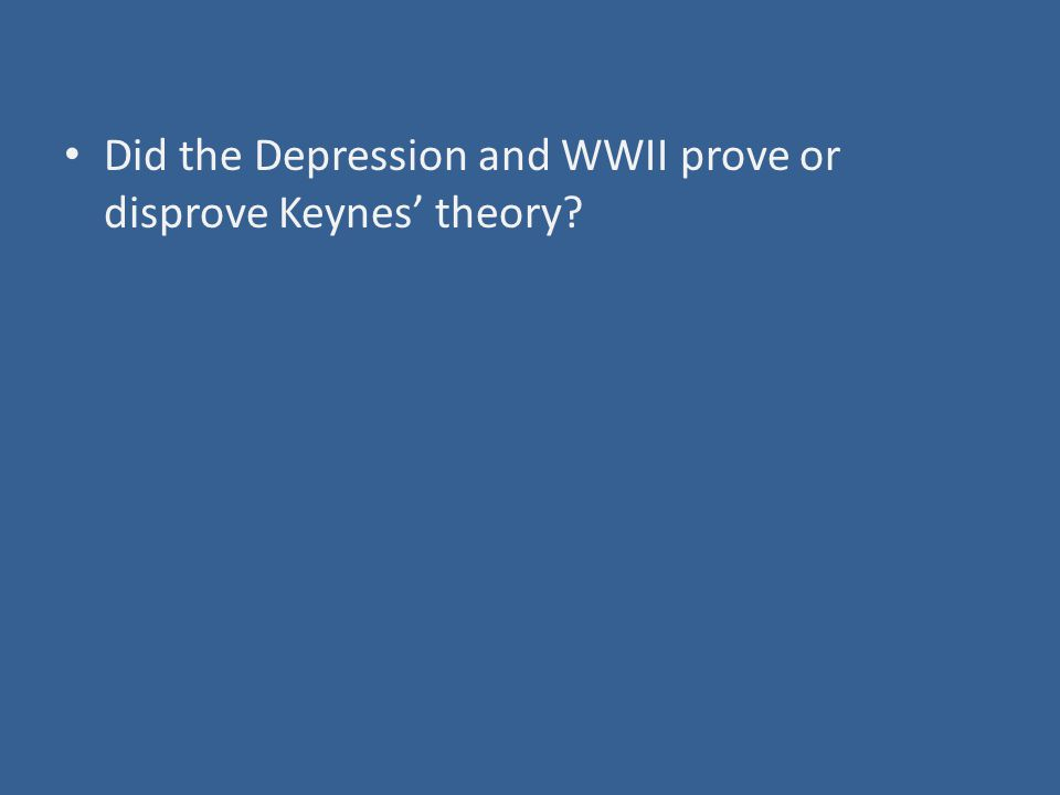 Did the Depression and WWII prove or disprove Keynes' theory?