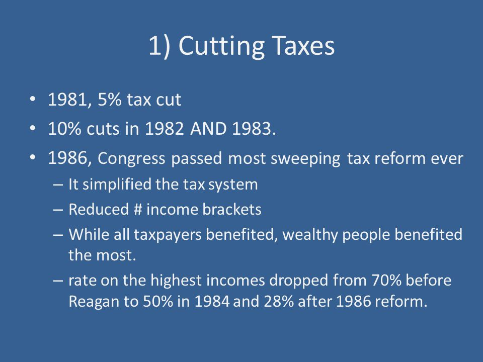 1) Cutting Taxes 1981, 5% tax cut 10% cuts in 1982 AND 1983.