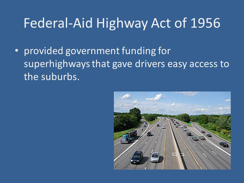 Federal-Aid Highway Act of 1956 provided government funding for superhighways that gave drivers easy access to the suburbs.