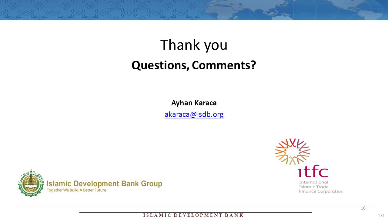 Islamic Development Bank 16 Thank you Questions, Comments Ayhan Karaca 16