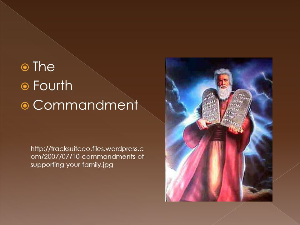 The  Fourth  Commandment http://tracksuitceo.files.wordpress.c om/2007/07/10-commandments-of- supporting-your-family.jpg