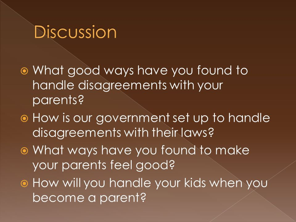  What good ways have you found to handle disagreements with your parents.