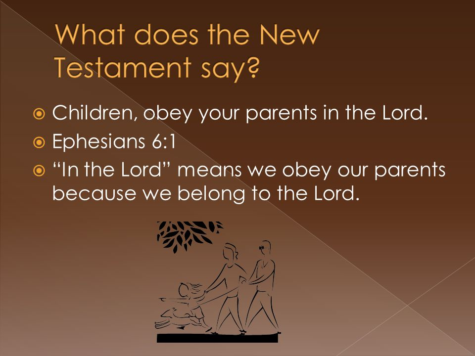  Children, obey your parents in the Lord.