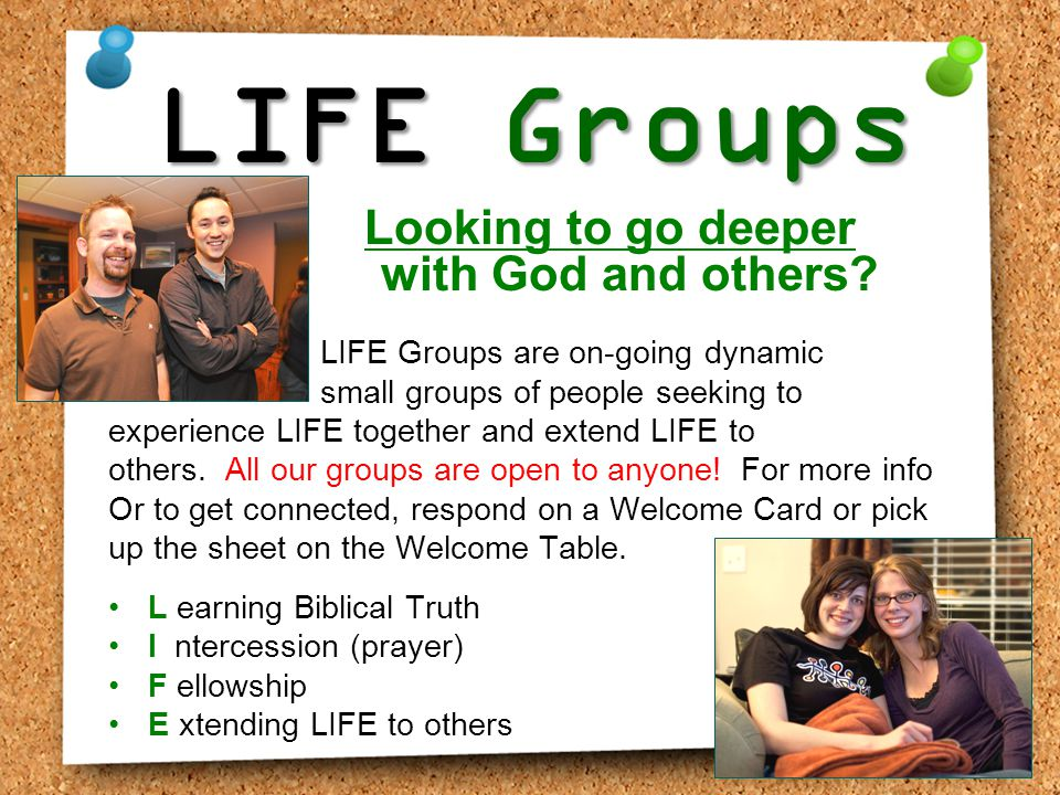 Looking to go deeper with God and others? LIFE Groups are on-going dynamic small groups of people seeking to experience LIFE together and extend LIFE