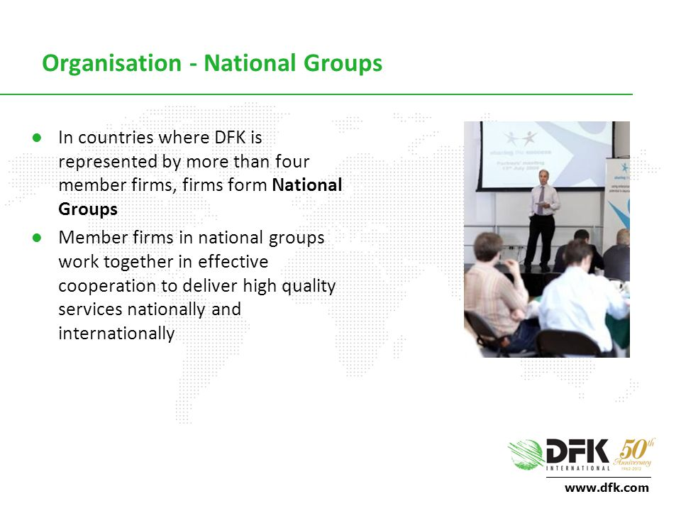 www.dfk.com Organisation - National Groups In countries where DFK is represented by more than four member firms, firms form National Groups Member firms in national groups work together in effective cooperation to deliver high quality services nationally and internationally