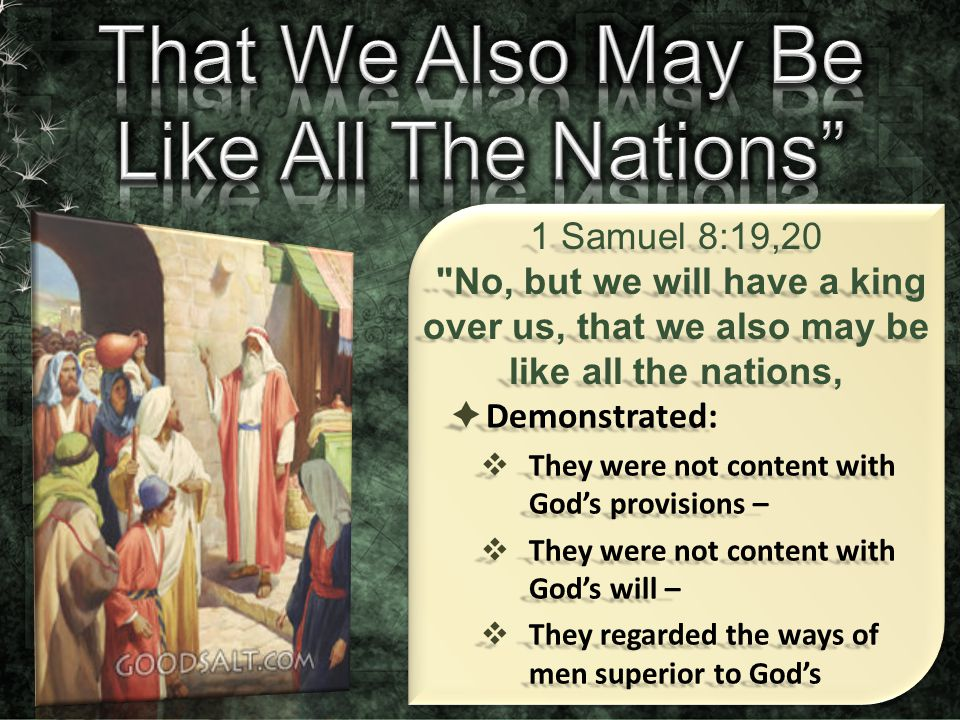  Demonstrated:  They were not content with God's provisions –  They were not content with God's will –  They regarded the ways of men superior to