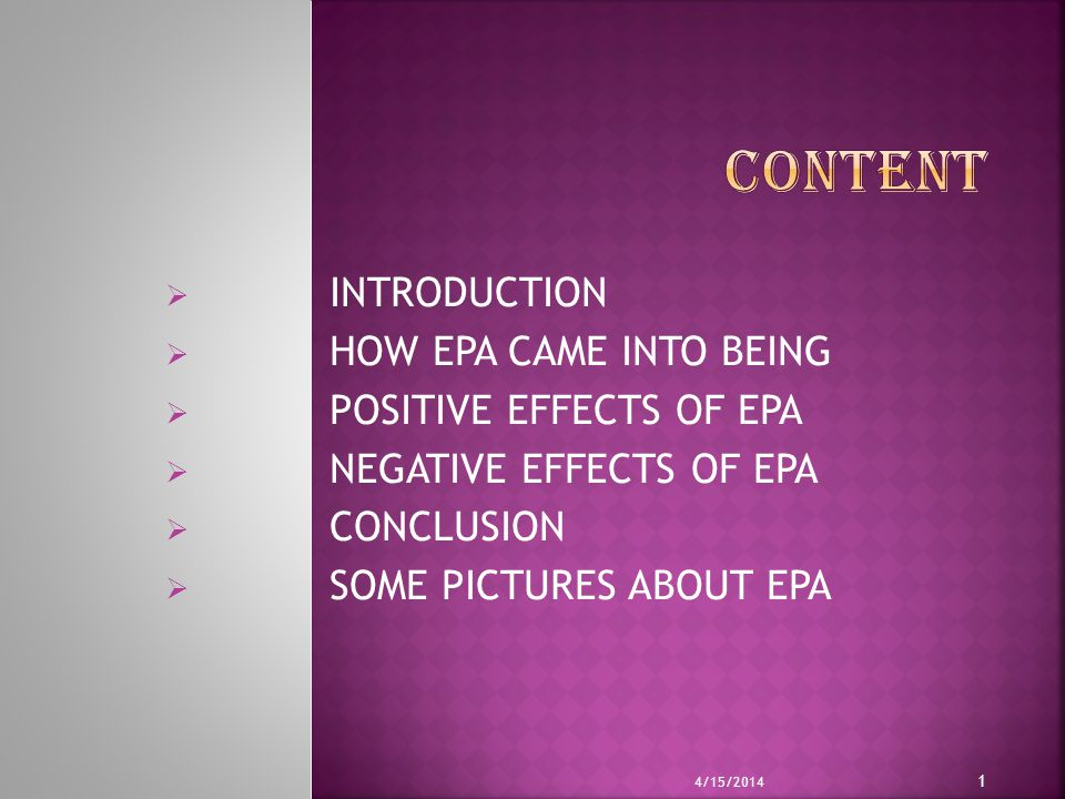  INTRODUCTION  HOW EPA CAME INTO BEING  POSITIVE EFFECTS OF EPA  NEGATIVE EFFECTS OF EPA  CONCLUSION  SOME PICTURES ABOUT EPA 4/15/2014 1