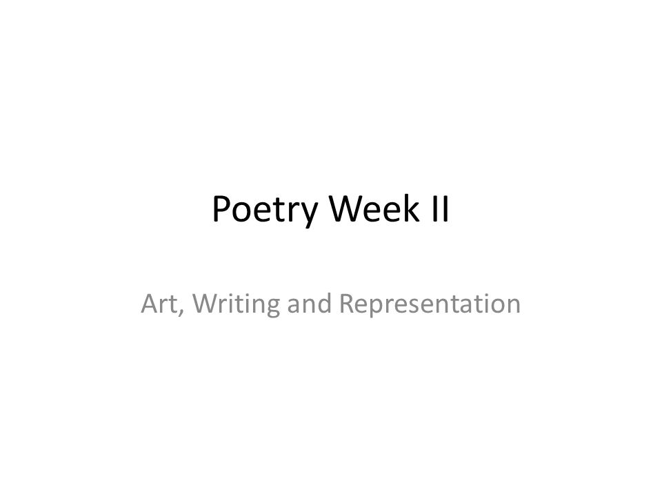 Poetry Week II Art, Writing and Representation