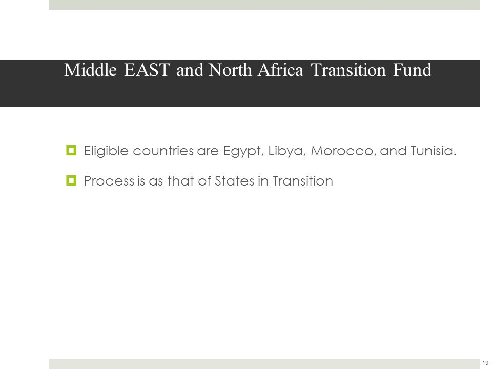 Middle EAST and North Africa Transition Fund  Eligible countries are Egypt, Libya, Morocco, and Tunisia.
