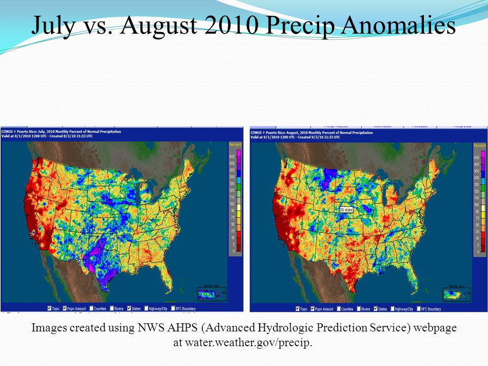 July vs. August 2010 Precip Anomalies Images created using NWS AHPS (Advanced Hydrologic Prediction Service) webpage at water.weather.gov/precip.