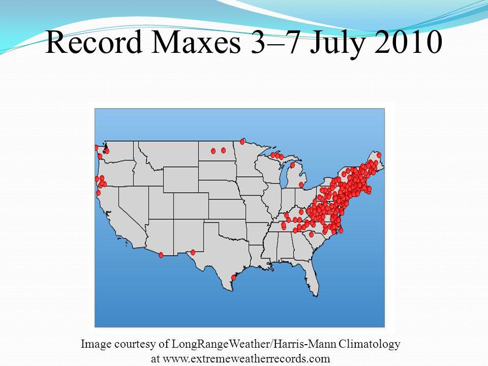 Record Maxes 3–7 July 2010 Image courtesy of LongRangeWeather/Harris-Mann Climatology at www.extremeweatherrecords.com