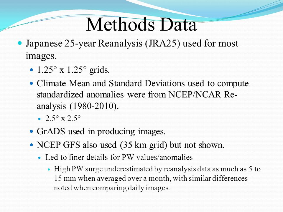 Methods Data Japanese 25-year Reanalysis (JRA25) used for most images. 1.25° x 1.25° grids. Climate Mean and Standard Deviations used to compute stand