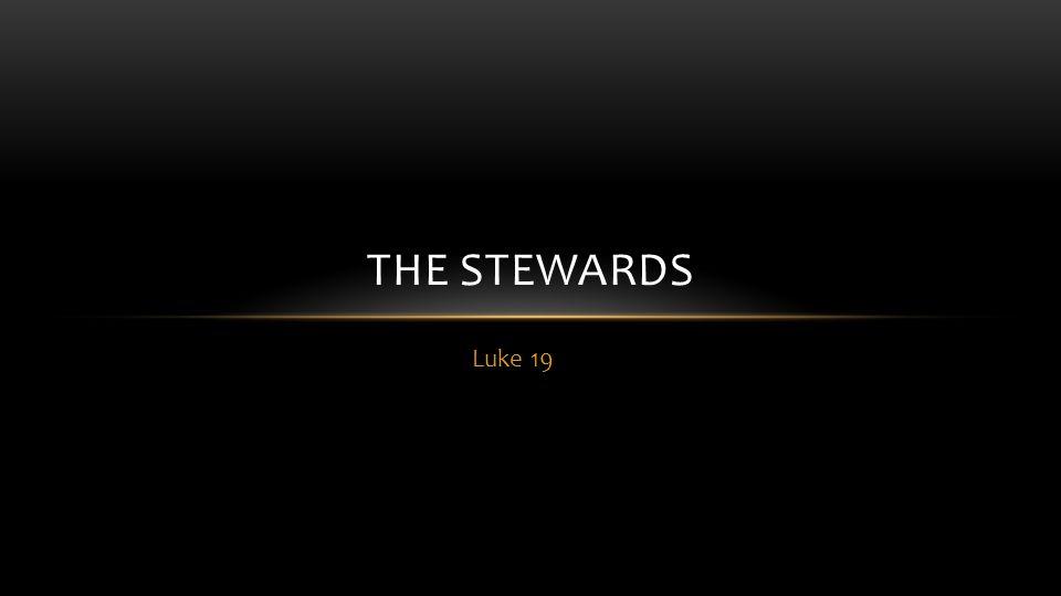 Luke 19 THE STEWARDS
