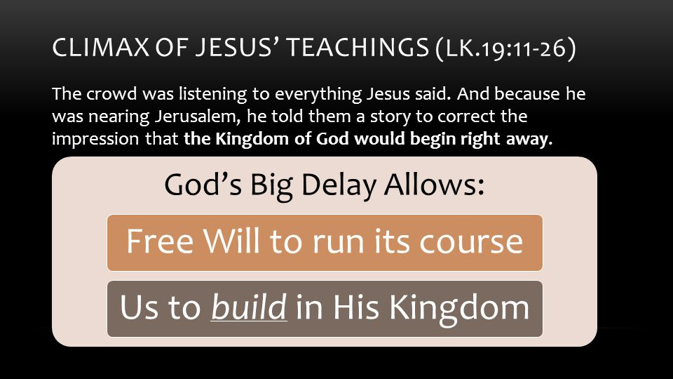 CLIMAX OF JESUS' TEACHINGS (LK.19:11-26) So He said, A nobleman went to a distant country to receive a kingdom for himself, and then return.